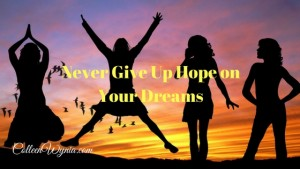 Never Give Up Hope on Your Dreams
