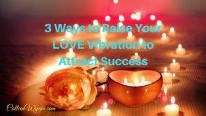 3 Ways to Raise Your LOVE Vibration