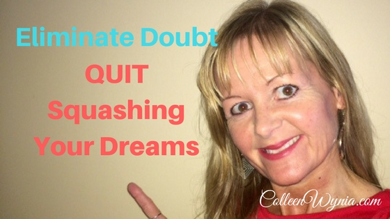 Eliminate Doubt: Quit Squashing Your Dreams | Colleen Wynia