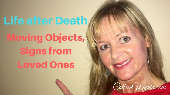 Life after Death: Moving Objects, Spirit Signs from Loved Ones | Colleen Wynia
