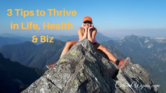 Top 3 Tips to Thrive in Life, Health and Business   Colleen Wynia