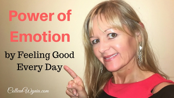 Power of Emotion and Feeling Good Every Day | Colleen Wynia