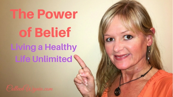 Power of Belief and Living a Healthy Life Unlimited | Colleen Wynia