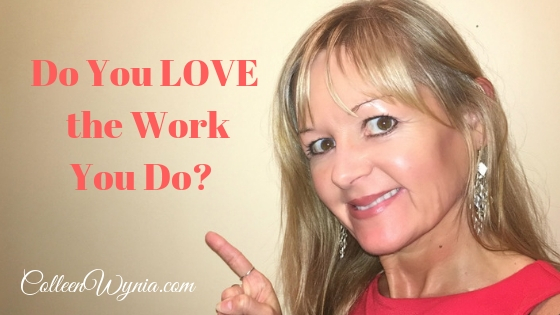 Do You Love the Work you do Professionally? | Colleen Wynia