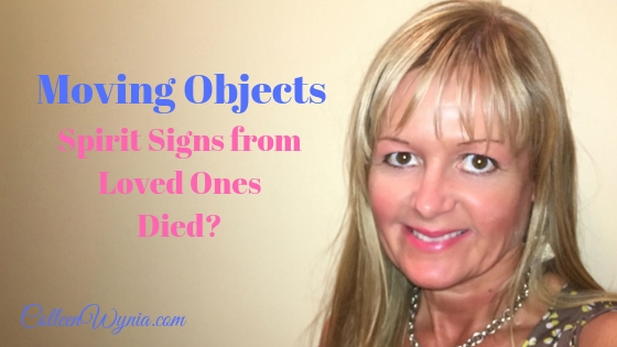 Moving Objects, Spirit Signs from Loved Ones Died | Colleen Wynia