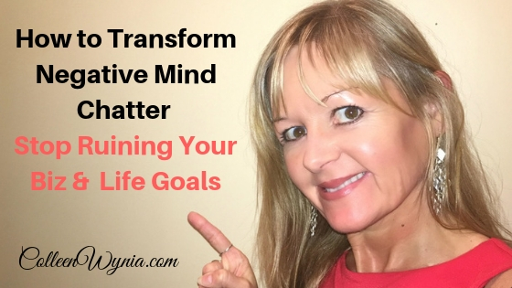 Transform Negative Mind Chatter from Ruining Your Goals | Colleen Wynia