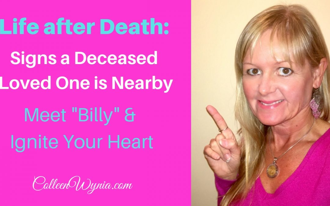 Life after Death, Signs Your Loved One is Nearby: My friend Billy   Colleen Wynia