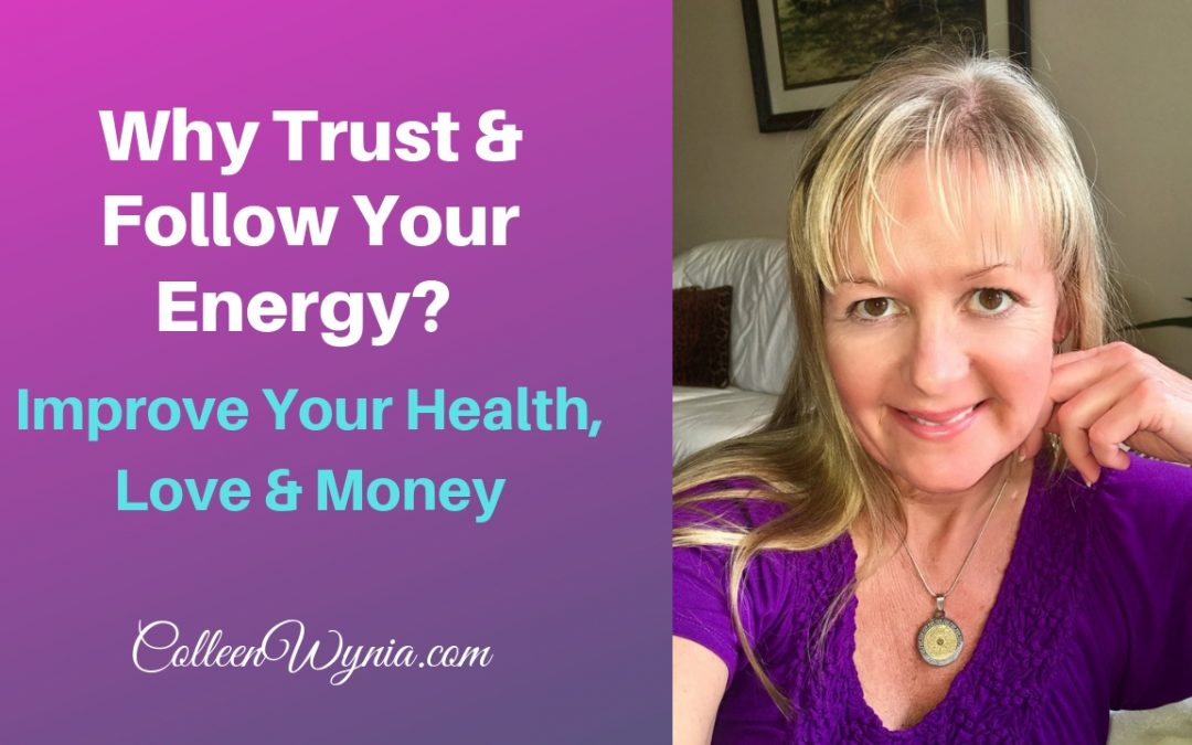 Why Trust and Follow Your Energy: THRIVE in Health, Money and Relationships