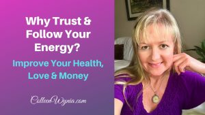 Why Trust and Follow Your Energy