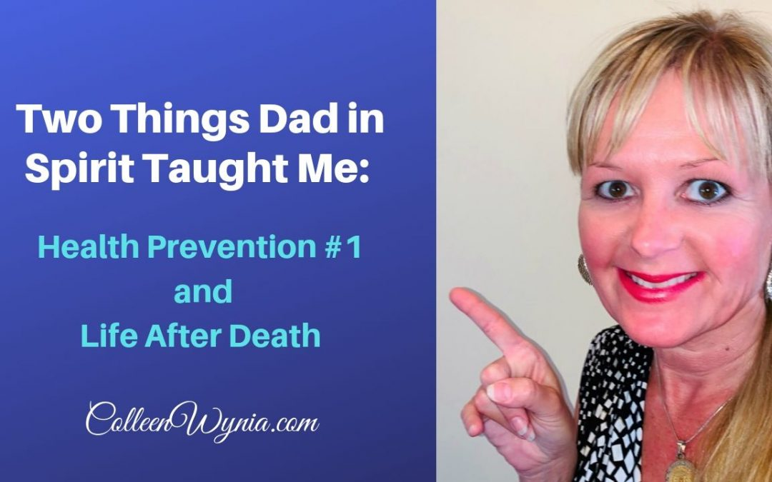 Two Things Dad in Spirit Taught Me: Health Prevention & Life after Death