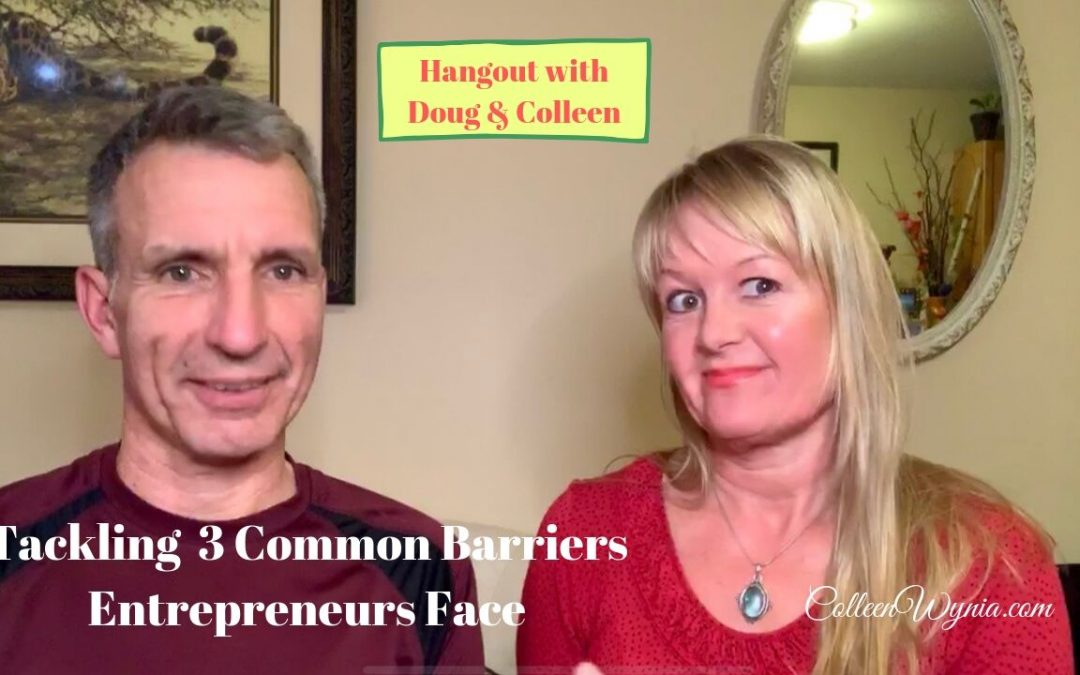 How to Overcome 3 Common Barriers Entrepreneurs Face | Colleen Wynia & Doug Setter